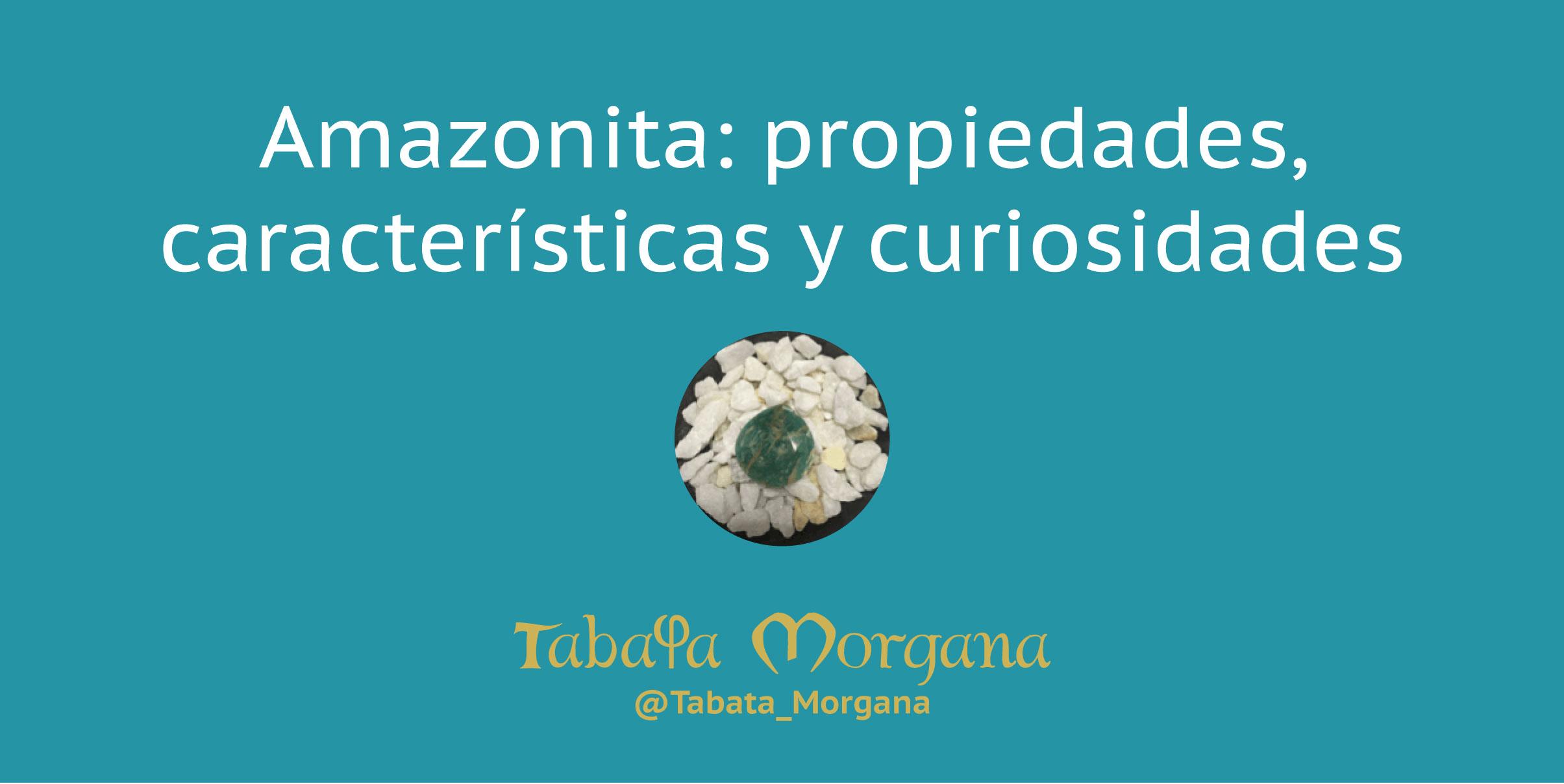 Amazonita: propiedades, características y curiosidades en Tabata Morgana