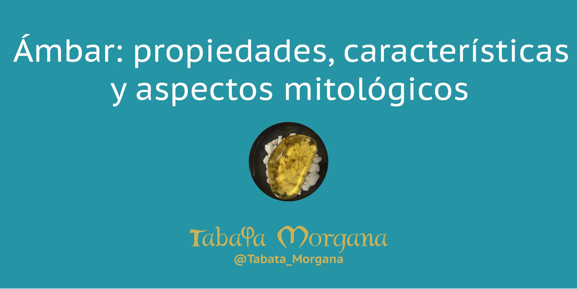 Ámbar: propiedades, características y aspectos mitológicos en el blog de Tabata Morgana